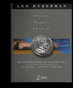 Livro: História da Riqueza do Homem - Do Feudalismo ao Século XXI